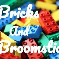 Bricks and Broomsticks!